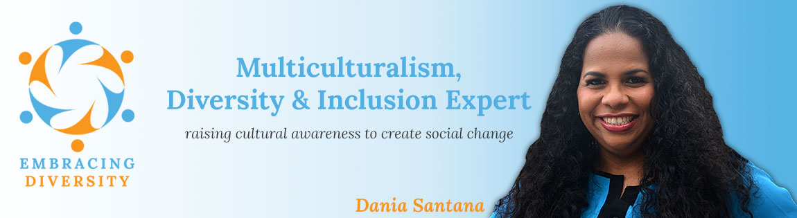 Dania Santana - Inclusion Expert, raising cultural awareness to create social change