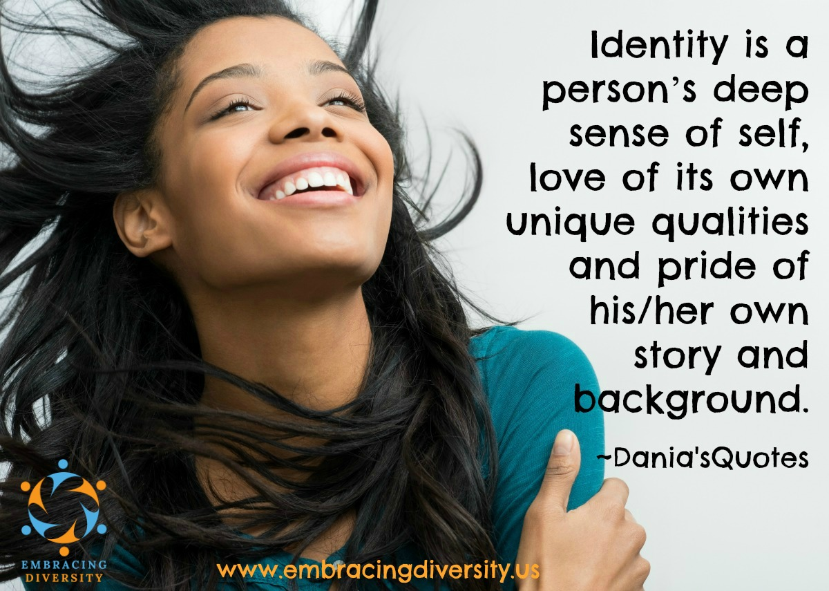 Having a good sense of identity and belonging is the best foundation an individual can have.